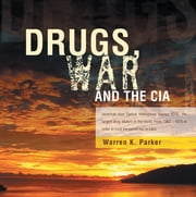 Drugs, War and the Cia ebook by Warren K. Parker