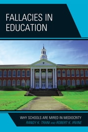 Fallacies in Education - Why Schools Are Mired in Mediocrity ebook by Randy K. Trani,Robert K. Irvine