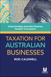 Taxation for Australian Businesses - Understanding Australian Business Taxation Concessions ebook by Rod Caldwell