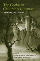 The Gothic in Children's Literature - Haunting the Borders ebook by Anna Jackson, Roderick McGillis, Karen Coats