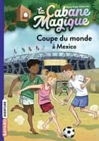 La cabane magique, Tome 47 - Coupe du monde à Mexico ebook by