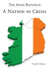 The Irish Republic – A Nation in Crisis ebook by Frank Chaney