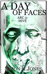 A Day of Faces, Arc 3: Hive ebook by Simon K Jones