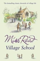 Village School - The first novel in the Fairacre series ebook by