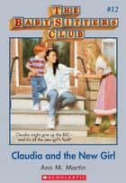 The Baby-Sitters Club #12: Claudia and the New Girl ebook by Ann M. Martin