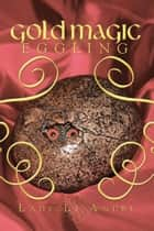 Gold Magic Eggling ebook by Lady Li Andre