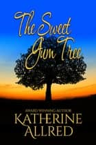The Sweet Gum Tree ebook by Katherine Allred