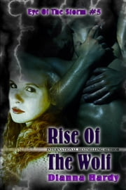 Rise Of The Wolf - (Eye Of The Storm #5) ebook by Dianna Hardy