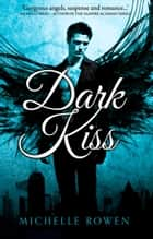 Dark Kiss (Nightwatchers, Book 1) ebook by Michelle Rowen