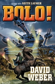 Bolo! ebook by David Weber,Keith Laumer