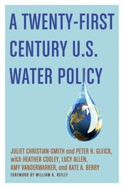 A Twenty-First Century US Water Policy ebook by Juliet Christian-Smith, Peter H. Gleick, Heather Cooley,...