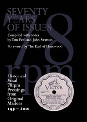 Seventy Years of Issues - Historical Vocal 78 rpm Pressings from Original Masters 1931-2001 ebook by Tom Peel,John Stratton