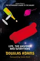 Life, the Universe and Everything: Hitchhiker's Guide 3 ebook by Douglas Adams