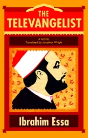 The Televangelist - A Novel ebook by Ibrahim Essa,Jonathan Wright