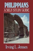 Philippians- Jensen Bible Self Study Guide ebook by Irving L. Jensen