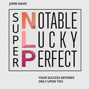 Super NLP: Your success depends only upon you audiobook by John Davis