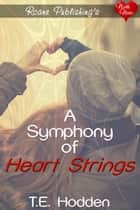 A Symphony of Heartstrings ebook by T.E. Hodden