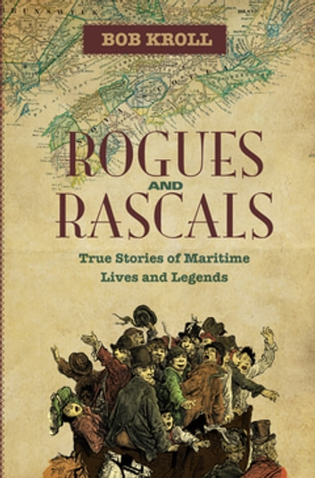 Rogues and Rascals - True Stories of Maritime Lives and Legends ebook by Bob Kroll