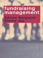 Fundraising Management - Analysis, Planning and Practice ebook by Elaine Jay,Adrian Sargeant