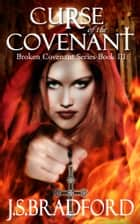 Curse of the Covenant [Bk 3] ebook by J.S. Bradford