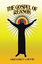 The Gospel of Reason ebook by Gregory Coffin