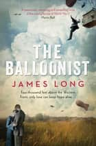 The Balloonist ebook by James Long