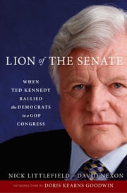 Lion of the Senate - When Ted Kennedy Rallied the Democrats in a GOP Congress ebook by Nick Littlefield,David Nexon