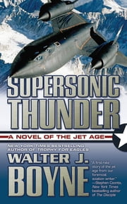 Supersonic Thunder - A Novel of the Jet Age ebook by Walter J. Boyne