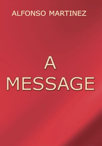 A Message ebook by Alfonso Martinez
