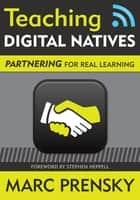 Teaching Digital Natives - Partnering for Real Learning ebook by Marc R. Prensky