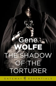 The Shadow of the Torturer - Urth: Book of the New Sun Book 1 ebook by Gene Wolfe