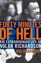 Forty Minutes of Hell - The Extraordinary Life of Nolan Richardson ebook by Rus Bradburd