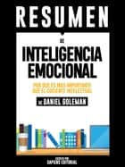 Inteligencia Emocional: Por Que Es Mas Importante Que El Cociente Intelectual (Emotional Intelligence) - Resumen Del Libro De Daniel Goleman ebook by Sapiens Editorial