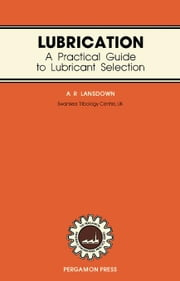 Lubrication: A Practical Guide to Lubricant Selection ebook by Lansdown, A. R.