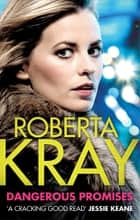 Dangerous Promises ebook by Roberta Kray