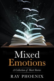 Mixed Emotions - A Collection of Short Stories ebook by Ray Phoenix