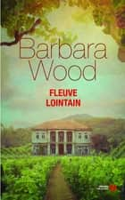 Fleuve lointain ebook by Barbara WOOD, Alexandra FORTERRE