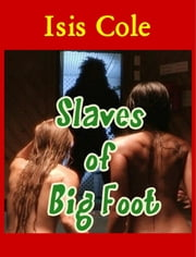 Slaves of Big Foot ebook by Isis Cole