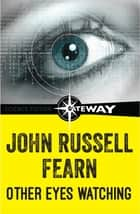Other Eyes Watching ebook by John Russell Fearn