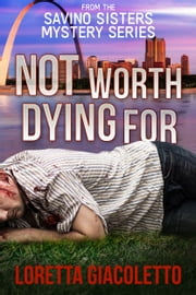Not Worth Dying For: From the Savino Sisters Mystery Series ebook by Loretta Giacoletto