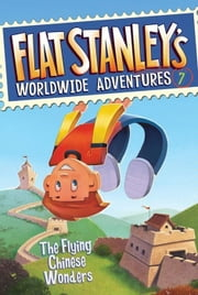 Flat Stanley's Worldwide Adventures #7: The Flying Chinese Wonders ebook by Jeff Brown,Macky Pamintuan