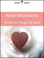 The Greatest Thing in the World: And Other Addresses (New Thought Edition - Secret Library) ebook by Henry Drummond
