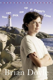 You Can Pick Me Up at Peggy's Cove ebook by Brian Doyle