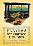 Prayers for Married Couples ebook by Bartkowski, Renee