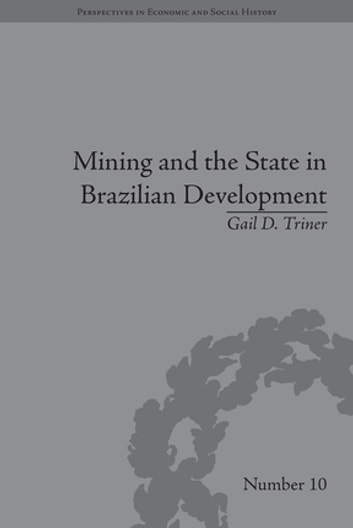 Mining and the State in Brazilian Development ebook by Gail D Triner