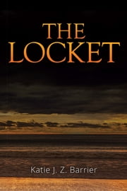 The Locket ebook by Katie J. Z. Barrier