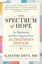 The Spectrum of Hope - An Optimistic and New Approach to Alzheimer's Disease and Other Dementias ebook by Gayatri Devi, MD