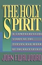 The Holy Spirit - A Comprehensive Study of the Person and Work of the Holy Spirit ekitaplar by John F. Walvoord