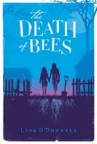 The Death of Bees - A Novel ebook by Lisa O'Donnell