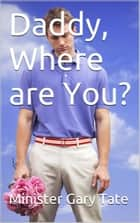 Daddy, Where are You? ebook by Minister Gary Tate